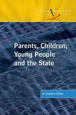 Parents, Children, Young People and the State - Sandra Shaw