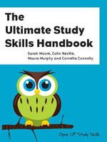 The Ultimate Study Skills Handbook : Open Up Study Skills - Sarah Moore