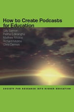 How to Create Podcasts for Education : A Handbook for Face-to-face and Online Environment... - Gilly Salmon