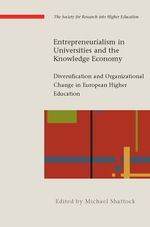 Entrepreneurialism in Universities and the Knowledge Economy : Diversification and Organisational Change in European Higher Education - Michael Shattock