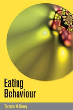 Eating Behaviour : A Guide to Medical Care and Complications - Terry Dovey