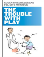 The Trouble with Play - Susan Jane Grieshaber