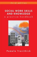 Social Work Skills and Knowledge : A Practice Handbook : 3rd Edition - Pamela Trevithick