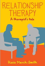 Relationship Therapy : A Therapist's Tale - Rosie March-Smith