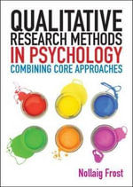 Qualitative Research Methods in Psychology : From Core to Combined Approaches - Nollaig Frost