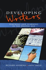 Developing Writers : Teaching and Learning in the Digital Age - Richard Andrews