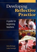 Developing Reflective Practice : A Guide for Beginning Teachers - Debra McGregor