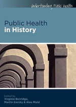 Public Health in History : Public Health, Policy and Practice - Virginia Berridge