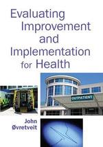 Evaluating Improvement and Implementation for Health - John Ovretveit