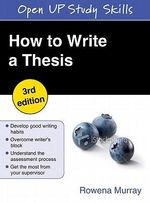 How to Write a Thesis : Open Up Study Skills - Rowena Murray