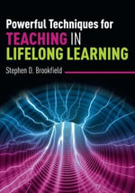 Powerful Techniques for Teaching in Lifelong Learning : for College Students Who Want to Make a Difference... - Stephen Brookfield