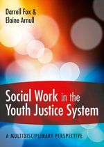 Social Work in the Youth Justice System : A Multidisciplinary Perspective - Elaine Arnull