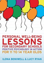 Personal Well-Being Lessons for Secondary Schools : Positive Psychology in Action for 11 to 14 Year Olds - Dr. Ilona Boniwell
