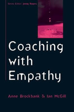 Coaching with Empathy : Responding to Need and Protection - Anne Brockbank