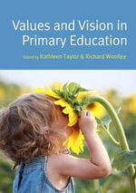 Values and Vision in Primary Education - Kathleen Taylor