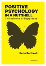 Positive Psychology in a Nutshell : The Science of Happiness - Ilona Boniwell
