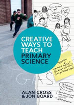 Creative Ways to Teach Primary Science - Alan Cross