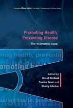 Promoting Health, Preventing Disease : The Economic Case - David McDaid