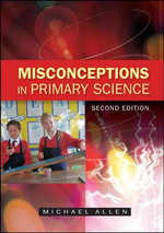 Misconceptions in Primary Science : 2nd Edition - Michael Allen