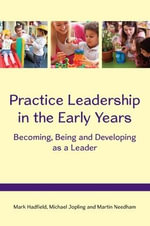 Practice Leadership in the Early Years : Becoming, Being and Developing as a Leader - Mark Hadfield