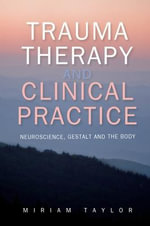 Trauma Therapy and Clinical Practice : Neuroscience, Gestalt and the Body - Miriam S. Taylor