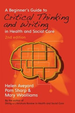 A Beginner's Guide to Critical Thinking and Writing in Health and Social Care - Helen Aveyard