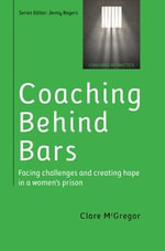 Coaching Behind Bars : Facing Challenges and Creating Hope in a Women's Prison - Clare Mcgregor