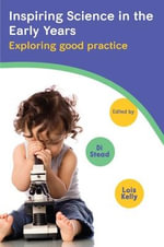 Inspiring Science in the Early Years : Exploring Good Practice - Lois Kelly