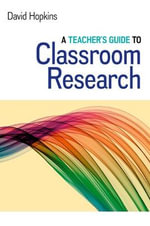 A Teacher's Guide to Classroom Research - David Hopkins