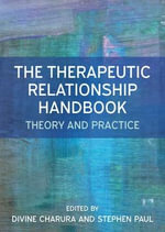 The Therapeutic Relationship Handbook : Theory and Practice - Divine Charura