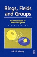 Rings, Fields and Groups : Introduction to Abstract Algebra - R. B. J. T. Allenby