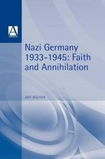 Nazi Germany 1933-1945 : Faith and Annihilation - Jost Dulffer