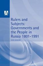 Rulers and Subjects : Government and People in Russia, 1801-1991 - John Gooding