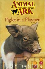 Piglet in the Playpen : Animal Ark - Lucy Daniels