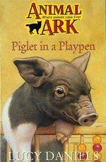 Piglet in the Playpen : Animal Ark - Lucy Daniels