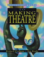 The Essential Guide to Making Theatre : Essential Guide - Richard Fredman