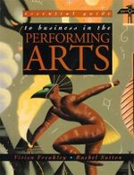 Essential Guide to Business in the Performing Arts : Evolution of Ideas in the Relationship of Music an... - Vivien Freakley