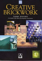 Creative Brickwork : Applications in the Restoration of Ancient Monumen... - Terry Knight