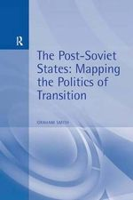 The Post-Soviet States : Mapping the Politics of Transition - Graham Smith