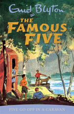Five Go off in a Caravan : The Famous Five : Book 5 - Enid Blyton