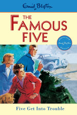 Five Get Into Trouble : The Famous Five : Book 8 - Enid Blyton