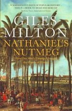 Nathaniel's Nutmeg : How One Man's Courage Changed the Course of History - Giles Milton