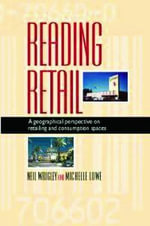 Reading Retail : A Geographical Perspective on Retailing and Consumption Spaces - Neil Wrigley
