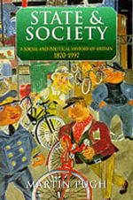 State and Society A Social and Political History of Britain 1870-1997 : A Social and Political History of Britain, 1870-1997 - Martin Pugh