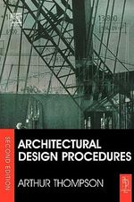 Architectural Design Procedures : A Technical Guide for New and Existing Buildings - Arthur Thompson