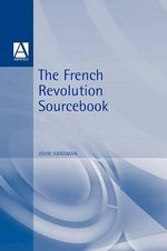 The French Revolution Sourcebook : Contemporary Perspectives on Central and Eastern E...
