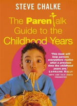 The Parenttalk Guide to the Childhood Years : How To Develop Your Child's Mind - Steve Chalke