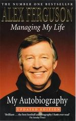 Managing My Life : My Autobiography - Alex Ferguson