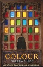 Colour : Travels Through the Paintbox - Victoria Finlay