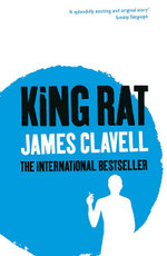 King Rat : The Epic Novel of the Birth of Modern Japan - James Clavell